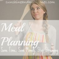 Meal Planning – Save Time, Save Money, Stop Stressing