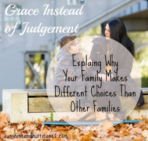 Grace Instead of Judgement: Explaining Why Your Family Makes Different Choices Than Other Families. sunshineandhurrianes.com