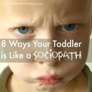 8 Ways Your Toddler is Like a Sociopath