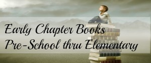 Early Chapter Books - Pre-School thru Elementary