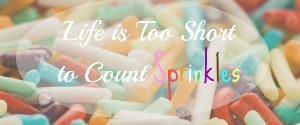 Life is Too Short to Count Sprinkles