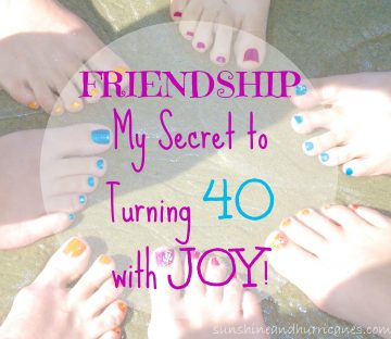 Friendship My Secret to Turning 40 with Joy