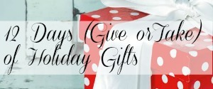12 Days (Give or Take) of Holiday Gift