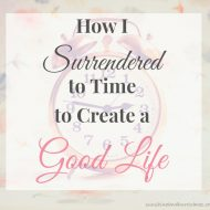 How I Surrendered to Time to Create a Good Life