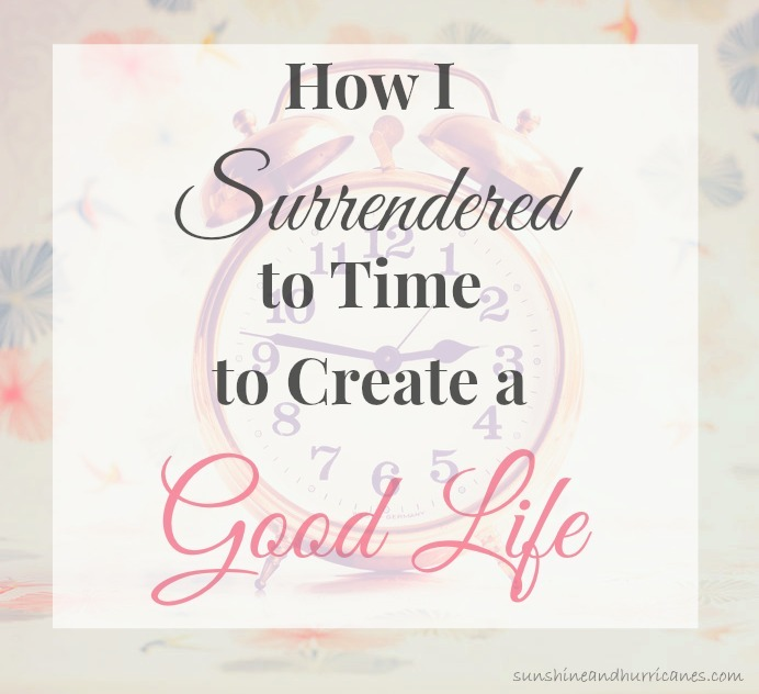Do you feel like you are in a constant battle with time. Here is How I Surrendered to Time to Create a Good Life