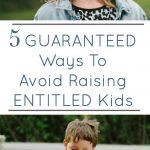 5 Guaranteed Ways To Avoid Raising Entitled Kids