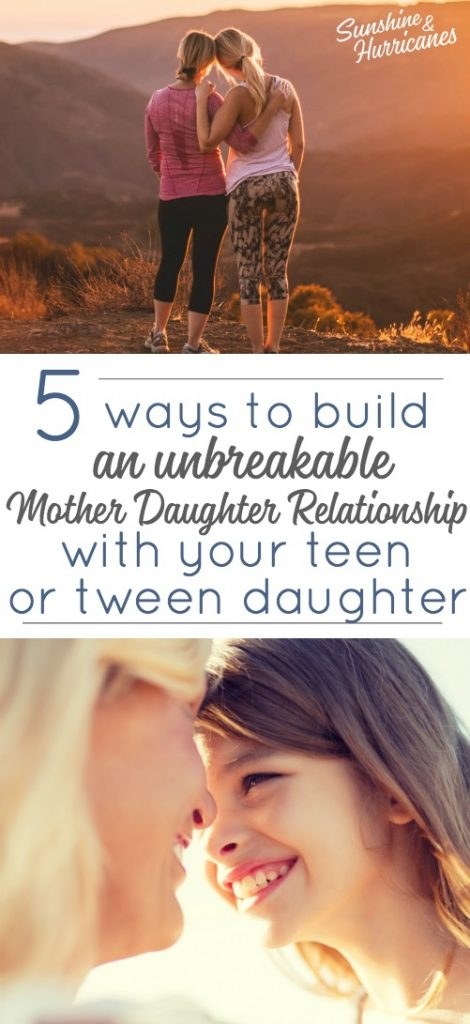 5 ways to build an unbreakable mother daughter reltionship with your teen or tween daughter