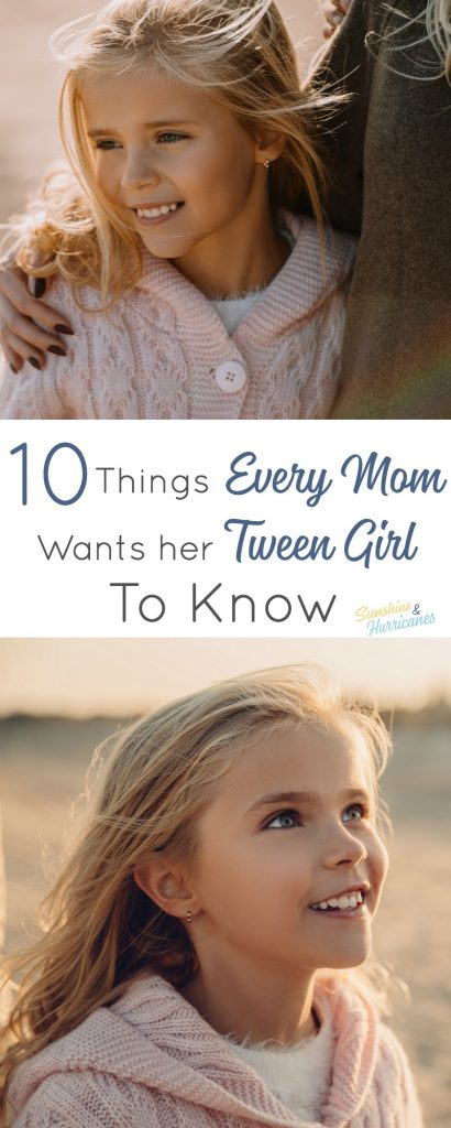 10 Things Every Mom Wants Her Tween Girl To Know
