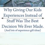 Why Giving Kids Experience Gifts Will Be The Best Choice You Ever Make.